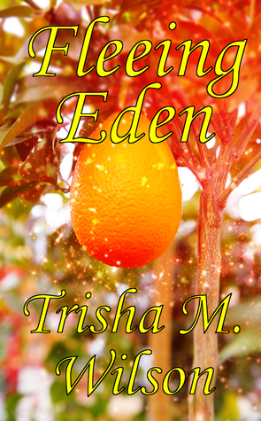 Fleeing Eden  by  Trisha M. Wilson