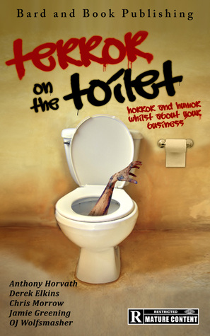 Terror on the Toilet: Horror and Humor Whilst About Your Business Anthony Horvath