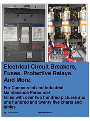 Electrical Circuit Breakers, Fuses, Protective Relays, and More  by  L.W. Brittian