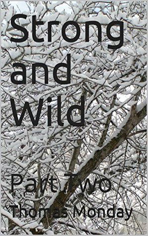 Strong and Wild: Part Two (Winters Child Book 2)  by  Thomas Monday