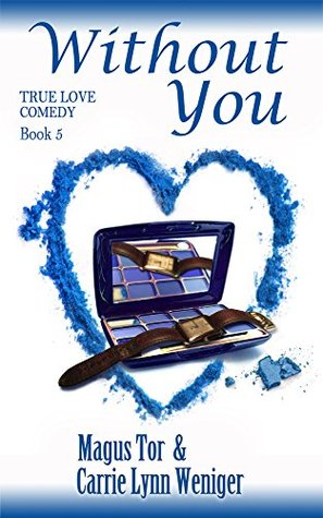 Without You (True Love Comedy Book 5) Magus Tor