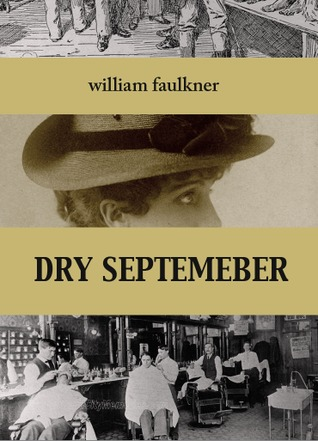 an analysis of dry september by william faulkner Unidentified participant: does that mean in a short story like dry september the situation is] william faulkner: william faulkner: well.