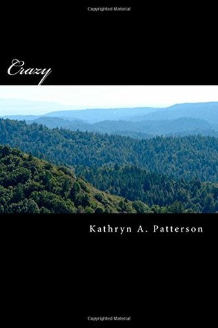Crazy by Kathryn A. Patterson