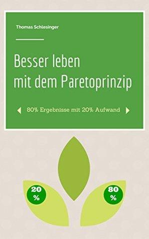 Besser leben mit dem Paretoprinzip: 80% Ergebnisse mit 20% Aufwand Thomas Schlesinger