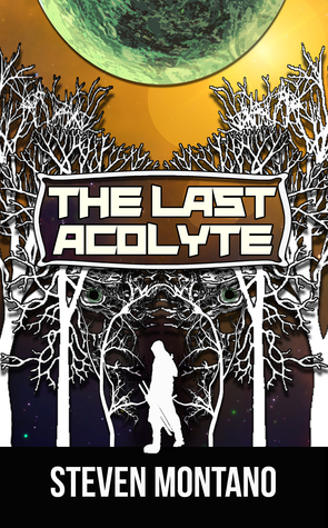 The Last Acolyte by Steven Montano