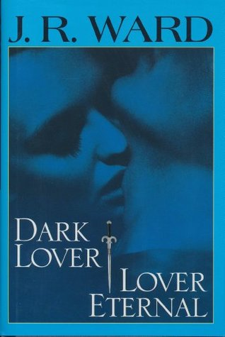 Dark Lover & Lover Eternal (Black Dagger Brotherhood #1-2)  by J.R. Ward  />
