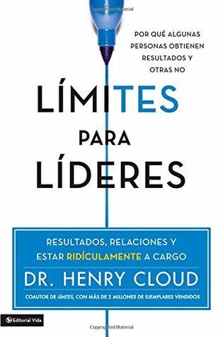 Límites para líderes: Resultados, relaciones y estar ridículamente a cargo Henry Cloud