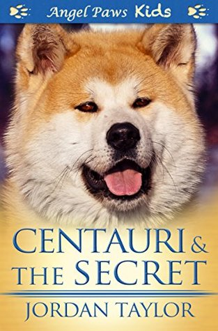 Centauri and the Secret (Angel Paws Kids Book 1)  by  Jordan Taylor