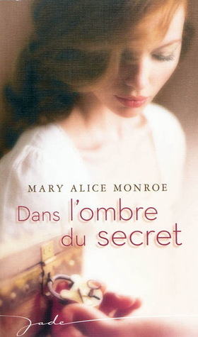 Dans lombre du Secret Mary Alice Monroe