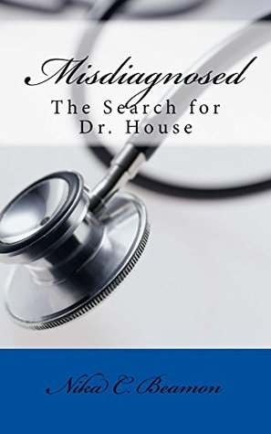 Misdiagnosed: The Search for Dr. House  by  Nika C Beamon