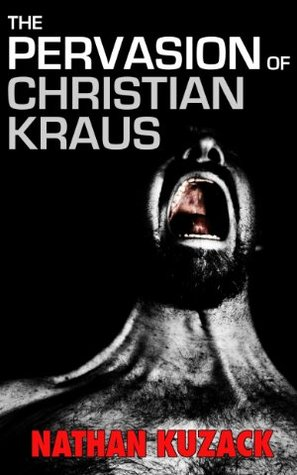 The Pervasion of Christian Kraus by Nathan Kuzack