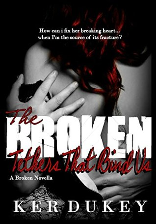 The Broken Tethers That Bind Us by Ker Dukey