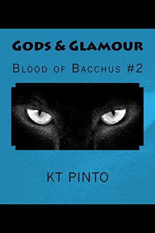Gods & Glamour (Blood of Bacchus Book 2) KT Pinto