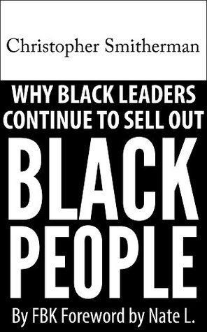 Christopher Smitherman Why Black Leaders Continue to Sell Out Black People  by  FBK
