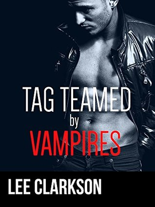 Tag Teamed By Vampires [mmm gay taboo vampire erotic ménage]  by  Lee Clarkson