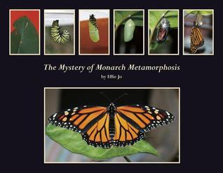 The Mystery of Monarch Metamorphosis Effie Jo
