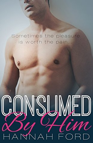 Consumed By Him (Obsessed With Him, Book Three)