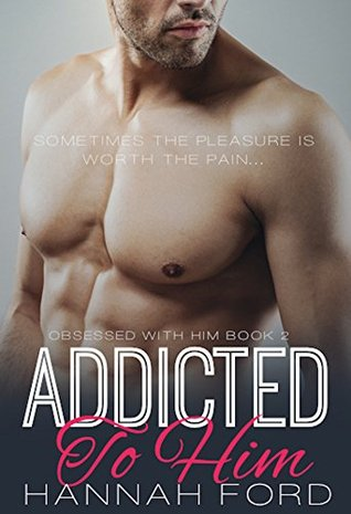 Addicted To Him (Obsessed With Him, Book Two)