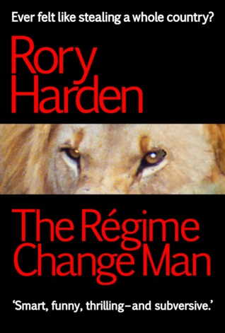 The Régime Change Man by Rory Harden
