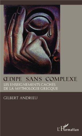 Oedipe sans complexe: Les enseignements cachés de la mythologie grecque Gilbert Andrieu