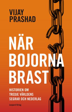 När bojorna brast - Historien om tredje världens segrar och nederlag  by  Vijay Prashad