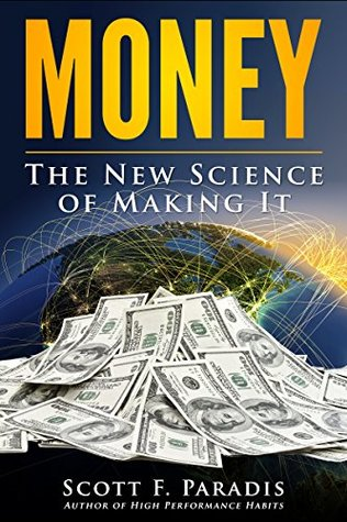 Money: The New Science of Making It  by  Scott Paradis