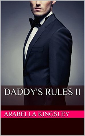 Daddys Rules II  by  Arabella Kingsley