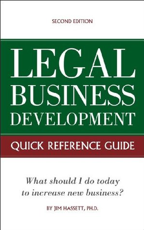 Legal Business Development Quick Reference Guide: What should I do today to increase new business? Jim Hassett