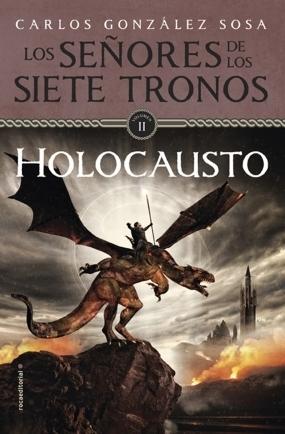 Holocausto (Los señores de los Siete Tronos, #2)