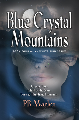 Blue Crystal Mountains - Book Four in the White Bird Series by P.B. Morlen