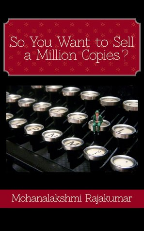 So You Want To Sell a Million Copies Mohanalakshmi Rajakumar