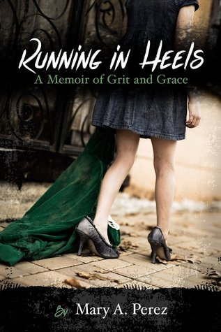 Running in Heels by Mary A. Pérez
