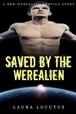 Saved  by  the Werealien (BBW WEREALIEN SHIFTER PREGNANCY PARANORMAL EROTIC ROMANCE) by Lucy Lowen