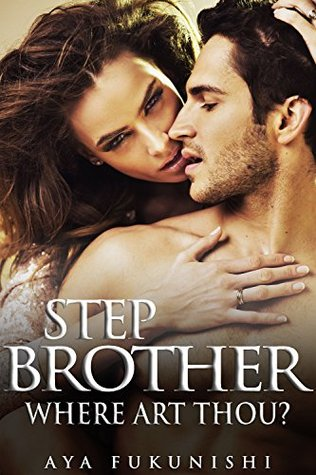 Stepbrother, Where Art Thou? (Stepbrother, Where Art Thou? #1) by Aya Fukunishi