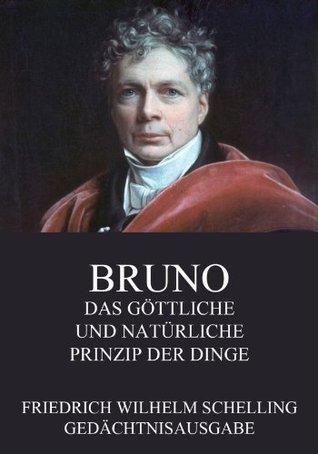 Bruno - Das göttliche und natürliche Prinzip der Dinge: Erweiterte Ausgabe  by  Friedrich Wilhelm Schelling