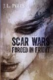 Scar Wars Forged In Fright by J.L. Pitts