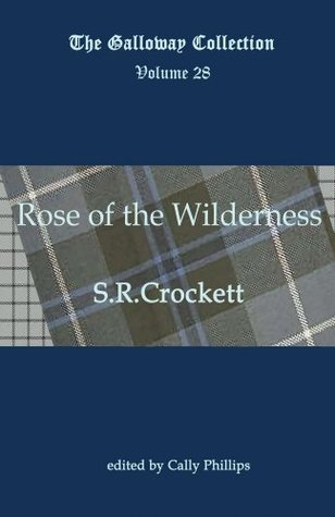 Rose of the Wilderness (Annotated) (The Galloway Collection Book 28) S.R. Crockett