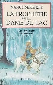 Le Prince du Graal, Tome 1 : La Prophéie de la Dame du Lac Nancy McKenzie