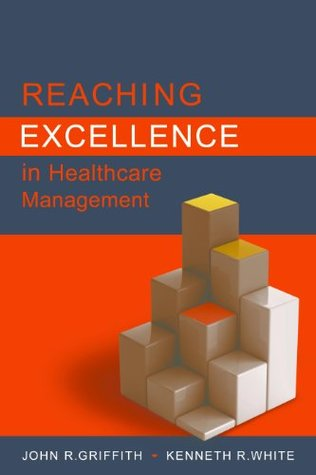 Reaching Excellence in Healthcare Management (ACHE Management Series)  by  John R. Griffith