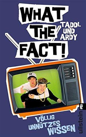 What the Fact: Völlig unnützes Wissen