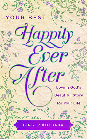 Your Best Happily Ever After: Loving God's Beautiful Story for Your Life