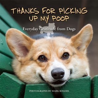 Thanks for Picking Up My Poop by Mark  Rogers