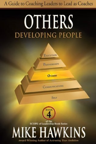 Others: Developing People: A Guide to Coaching Leaders to Lead as Coaches (Book 4 SCOPE of Leadership) (The SCOPE of Leadership Book Series)  by  Mike Hawkins