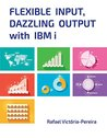Flexible Input, Dazzling Output with IBM I  by  Rafael Victória-Pereira
