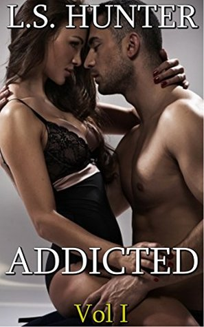 ADDICTED (Volume 1)  by  L.S. Hunter