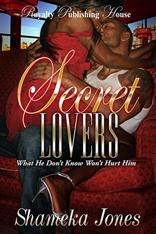 Secret Lovers: What He Don't Know, Won't Hurt Him