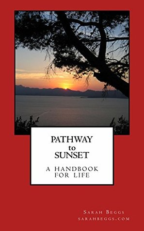 Pathway to Sunset: A Handbook for Life  by  Sarah Beggs