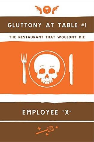 Gluttony at Table #1: The Restaurant That Wouldnt Die Employee X