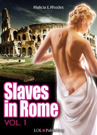 Slaves in Rome 1 Malicia E. Rhodes