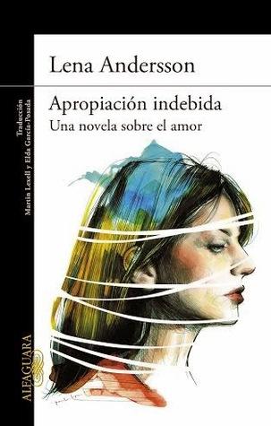 Reseña: Apropiación indebida: una novela sobre el amor - Lena Andersson
